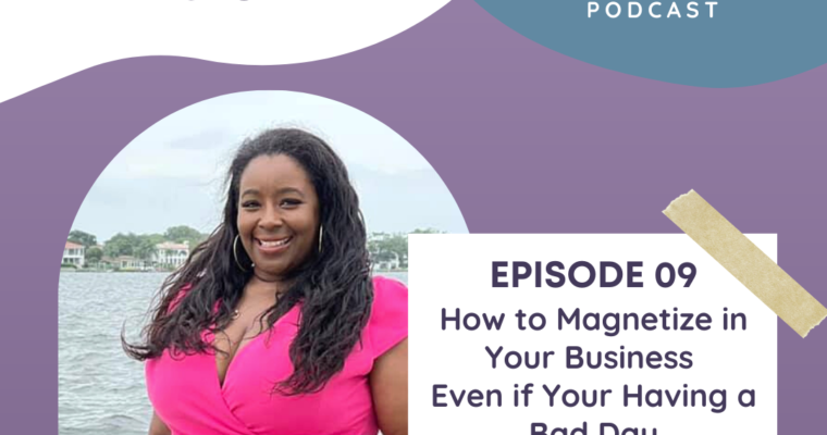 How to Magnetize in Your Business Even if Your Having a Bad Day with Christine Michelle