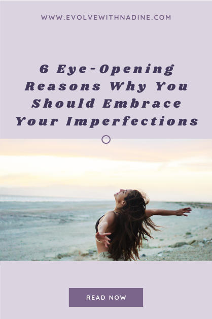 6 Eye-Opening Reasons Why You Should Embrace Your Imperfections