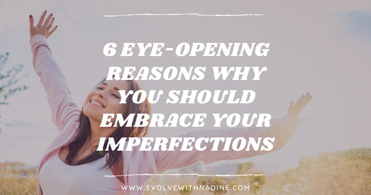 6 reasons why you should embrace your imperfections
