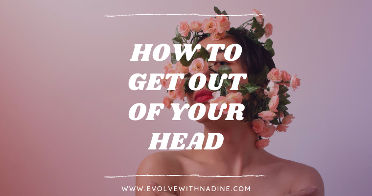 how to get out of your head